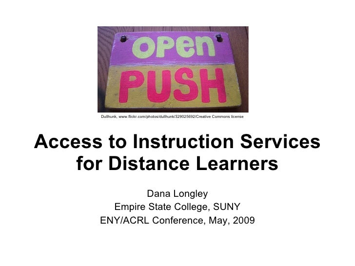 Access to Instruction Services for Distance Learners Dana Longley Empire State College, SUNY ENY/ACRL Conference, May, 200...
