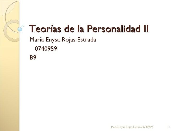 Teorías de la Personalidad II María Enysa Rojas Estrada 0740959 B9 Maria Enysa Rojas Estrada 0740959