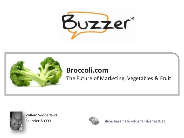 www.buzzer.bizBuzzer©2009-confidentialBroccoli.comThe Future of Marketing, Vegetables & FruitWillem SodderlandFounder & CE...
