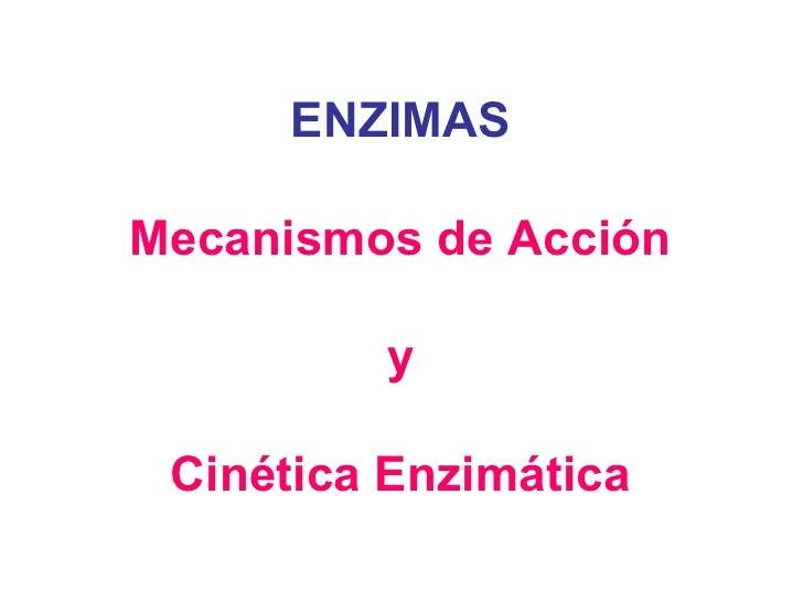 ENZIMASMecanismos de Acción         y Cinética Enzimática