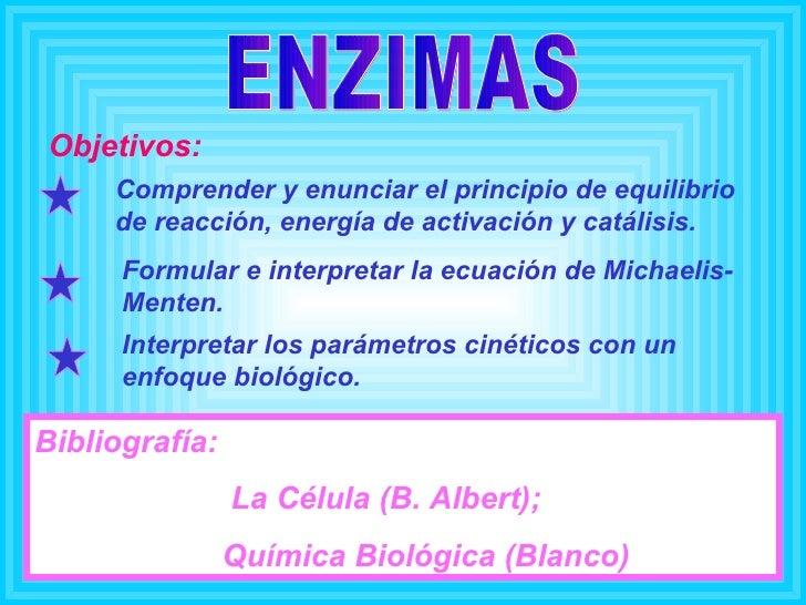 ENZIMAS Objetivos: Comprender y enunciar el principio de equilibrio de reacción, energía de activación y catálisis. Formul...