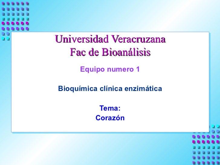 Universidad Veracruzana Fac de Bioanálisis Equipo numero 1 Bioquímica clínica enzimática Tema: Corazón