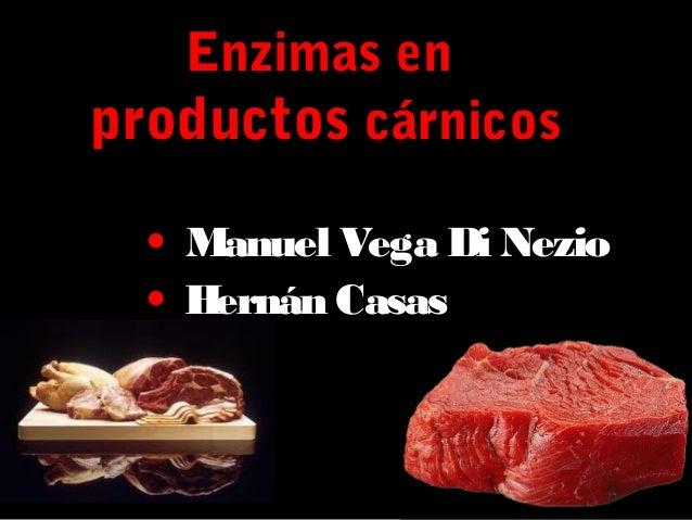 Enzimas en productos cárnicos • Manuel Vega Di Nezio • Hernán Casas  1