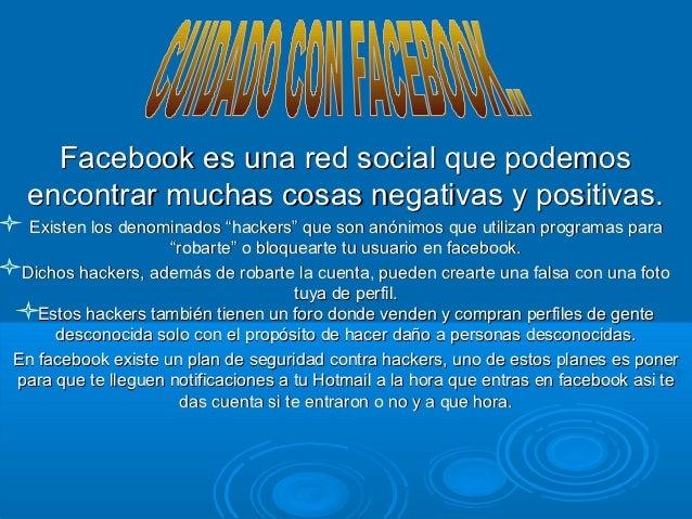 """Facebook es una red social que podemos encontrar muchas cosas negativas y positivas.  Existen los denominados """"hackers"""" qu..."""