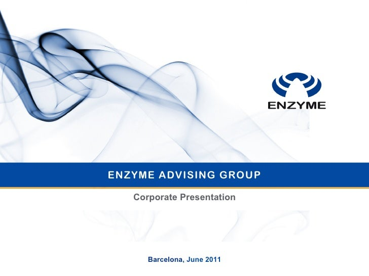 ENZYME ADVISING GROUP   Corporate Presentation      Barcelona, June 2011