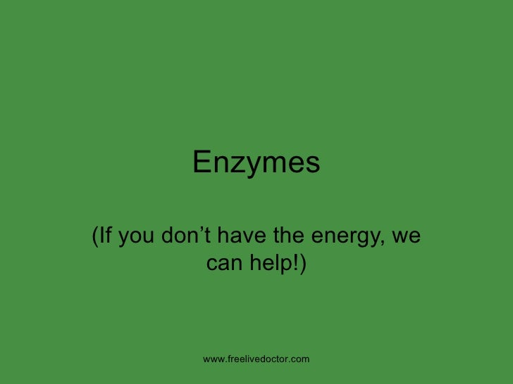 Enzymes (If you don't have the energy, we can help!) www.freelivedoctor.com