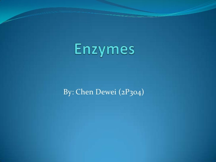 Enzymes<br />By: Chen Dewei (2P304)<br />