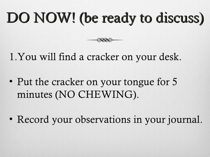 DO NOW! (be ready to discuss) <ul><li>You will find a cracker on your desk. </li></ul><ul><li>Put the cracker on your tong...