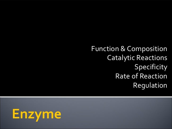 Function & Composition             Catalytic Reactions                      Specificity                Rate of Reaction   ...