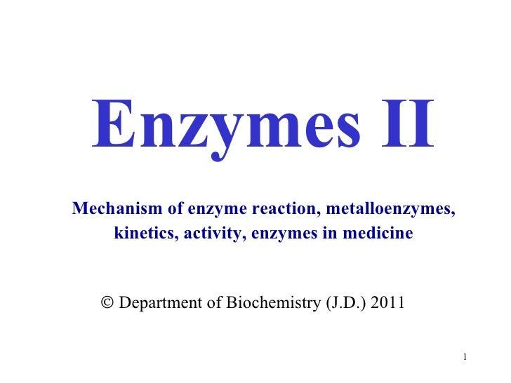 Enzymes II    Department of  Bioche mistry (J.D.) 2011 Mechanism  of  enzym e  rea ction , metal l oenzym es , kineti cs ...