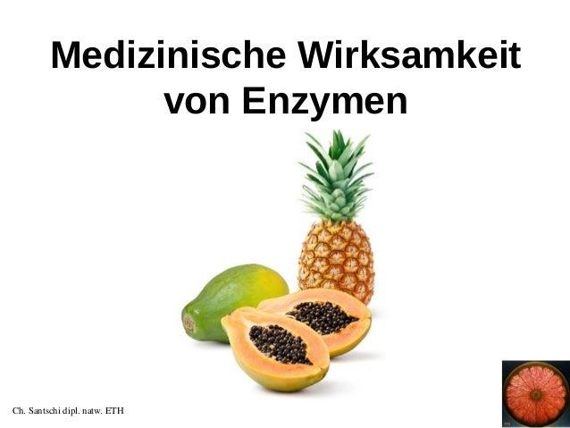 Medizinische Wirksamkeit von Enzymen Ch. Santschi dipl. natw. ETH