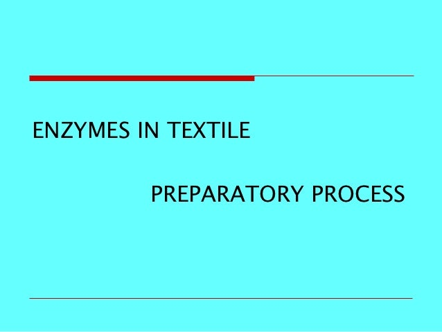 ENZYMES IN TEXTILE         PREPARATORY PROCESS