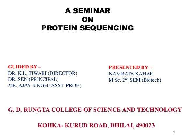 A SEMINARONPROTEIN SEQUENCING1GUIDED BY –DR. K.L. TIWARI (DIRECTOR)DR. SEN (PRINCIPAL)MR. AJAY SINGH (ASST. PROF.)PRESENTE...