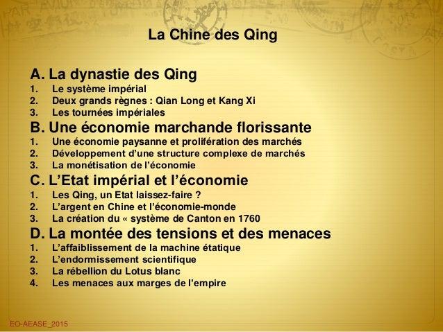 La Chine des Qing EO-AEASE_2015 A. La dynastie des Qing 1. Le système impérial 2. Deux grands règnes : Qian Long et Kang X...