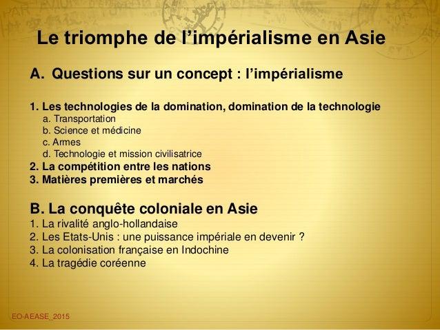 Le triomphe de l'impérialisme en Asie EO-AEASE_2015 A. Questions sur un concept : l'impérialisme 1. Les technologies de la...