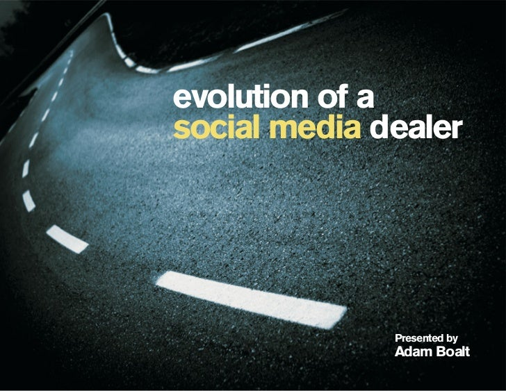 evolution of a social media dealer                   Presented by               Adam Boalt