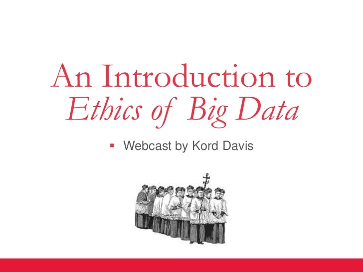 An Introduction to Ethics of Big Data     Webcast by Kord Davis