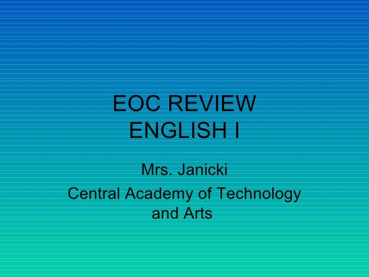 EOC REVIEW ENGLISH I Mrs. Janicki Central Academy of Technology and Arts