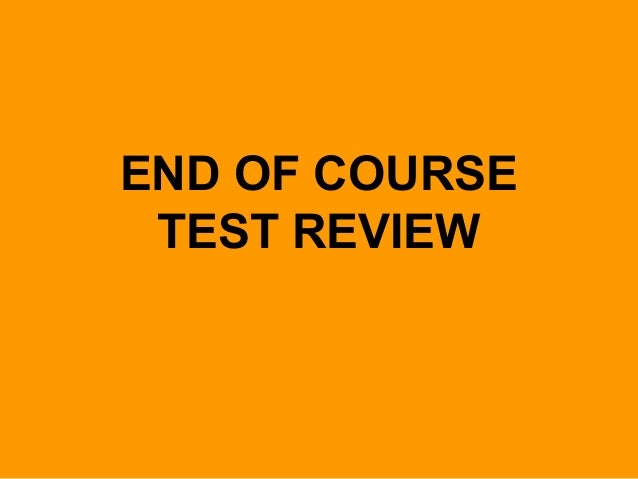END OF COURSE TEST REVIEW