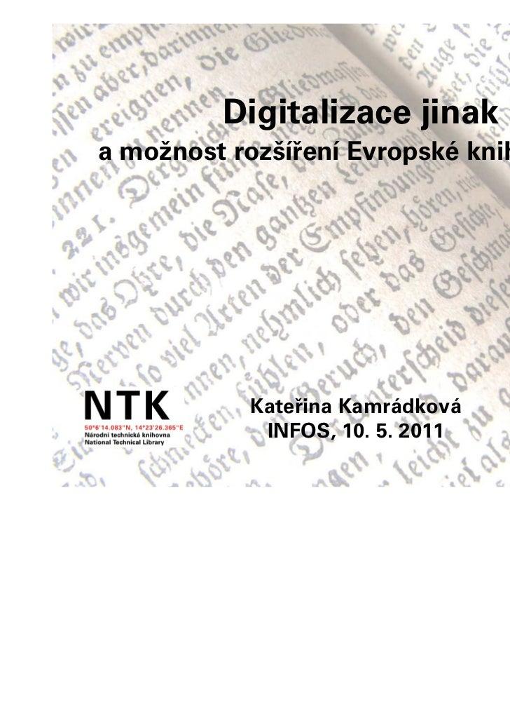 Digitalizace jinaka možnost rozšíření Evropské knihovní sítě            Kateřina Kamrádková             INFOS, 10. 5. 2011
