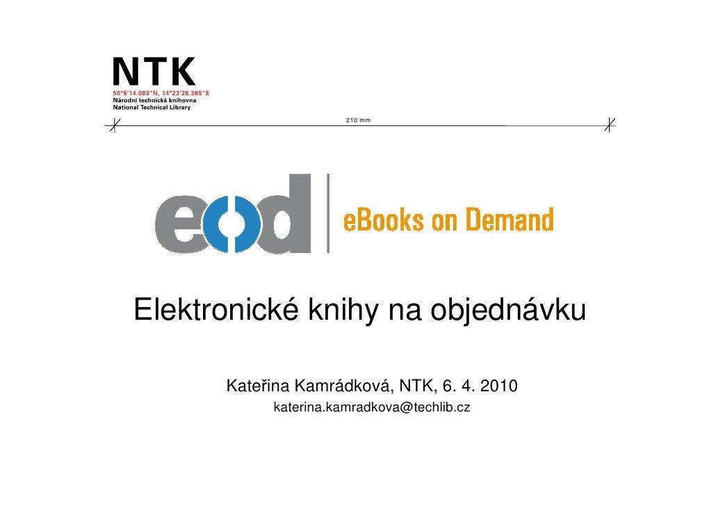 210 mm     Elektronické knihy na objednávku        Kateřina Kamrádková, NTK, 6. 4. 2010            katerina.kamradkova@tec...