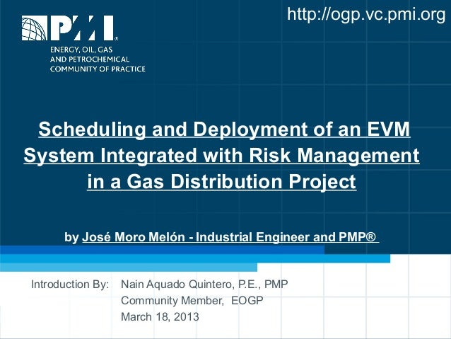 http://ogp.vc.pmi.org Scheduling and Deployment of an EVMSystem Integrated with Risk Management      in a Gas Distribution...