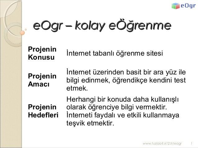 eOgr – kolay eÖğrenmeeOgr – kolay eÖğrenme Projenin Konusu İnternet tabanlı öğrenme sitesi Projenin Amacı İnternet üzerind...