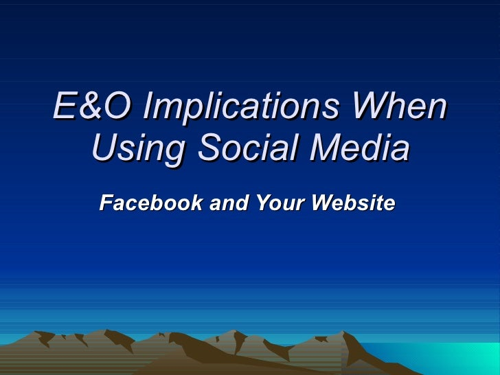 E&O Implications When Using Social Media Facebook and Your Website