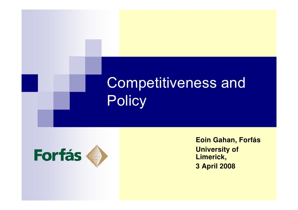 Competitiveness and Policy              Eoin Gahan, Forfás             University of             Limerick,             3 A...