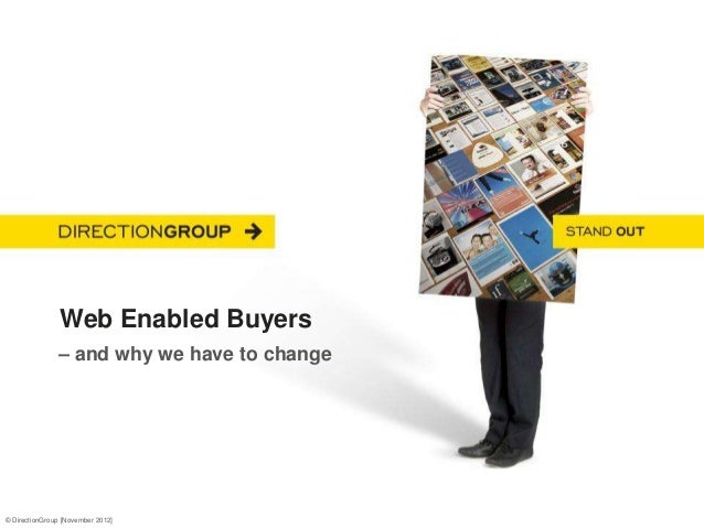 Web Enabled Buyers               – and why we have to change© DirectionGroup [November 2012]