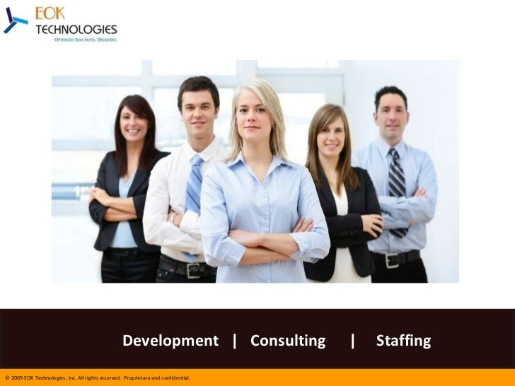 Development  |  Consulting  |  Staffing © 2009 EOK Technologies, Inc. All rights reserved.  Proprietary and confidential.