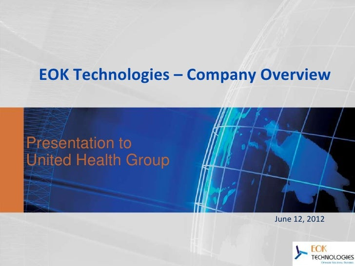 EOK Technologies – Company OverviewPresentation toUnited Health Group                             June 12, 2012