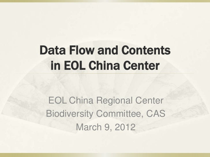 Data Flow and Contents in EOL China Center EOL China Regional Center Biodiversity Committee, CAS        March 9, 2012