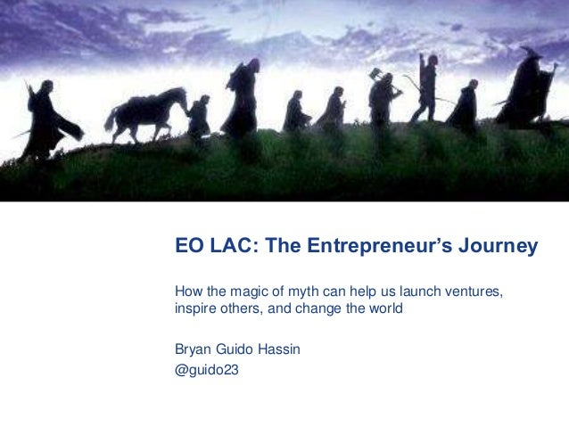 EO LAC: The Entrepreneur's Journey How the magic of myth can help us launch ventures, inspire others, and change the world...