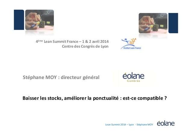 4ème Lean Summit France – 1 & 2 avril 2014 Centre des Congrès de Lyon Lean Summit 2014 – Lyon - Stéphane MOY Stéphane MOY ...