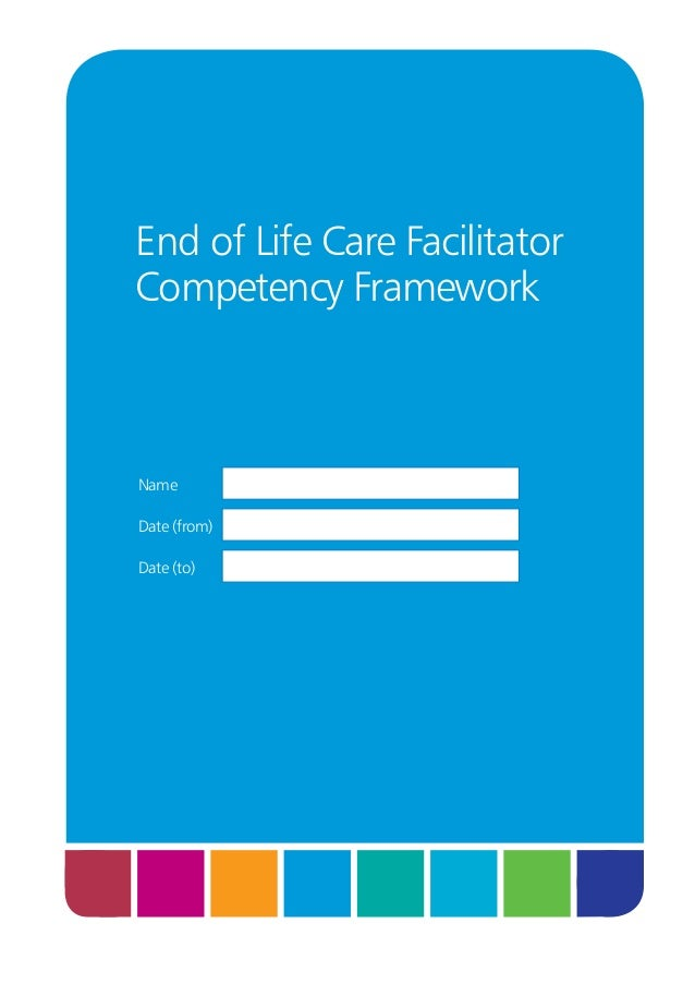 End of Life Care Facilitator Competency Framework  Name Date (from) Date (to)