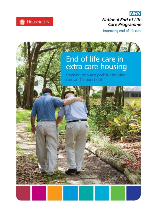 End of life care in extra care housing Learning resource pack for housing, care and support staff