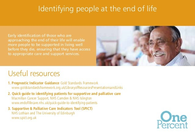 Identifying people at the end of life  Early identification of those who are approaching the end of their life will enable...