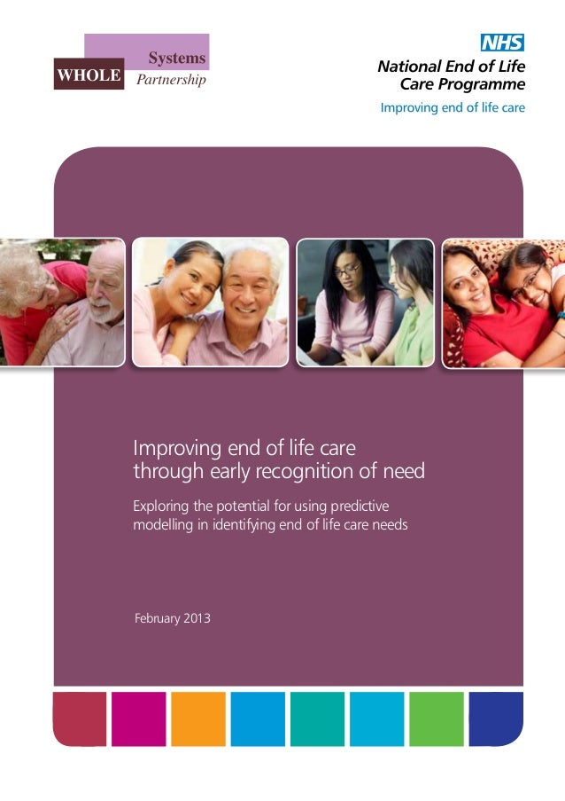 Improving end of life care through early recognition of need Exploring the potential for using predictive modelling in ide...