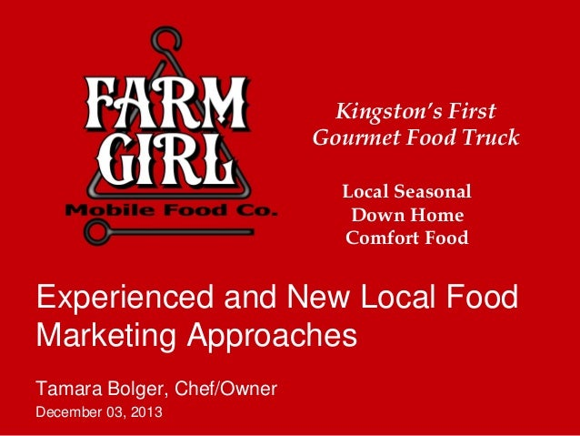 Kingston's First Gourmet Food Truck Local Seasonal Down Home Comfort Food  Experienced and New Local Food Marketing Approa...