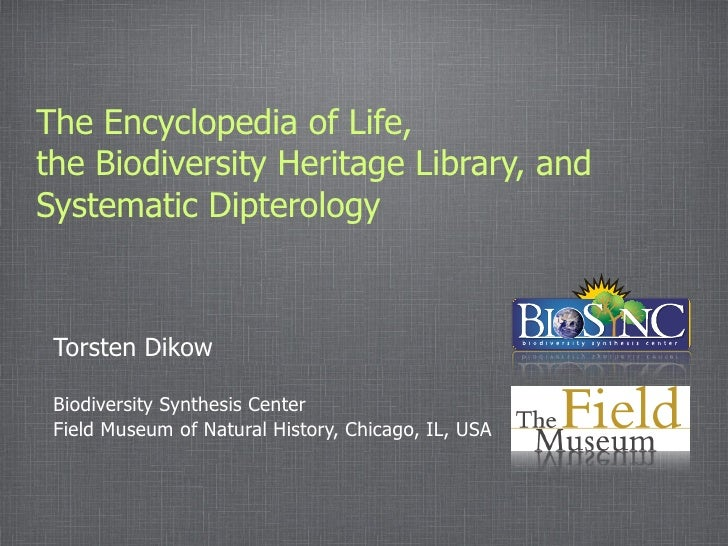The Encyclopedia of Life,the Biodiversity Heritage Library, andSystematic Dipterology Torsten Dikow Biodiversity Synthesis...