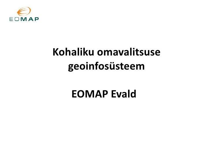 Kohaliku omavalitsuse geoinfosüsteemEOMAP Evald<br />