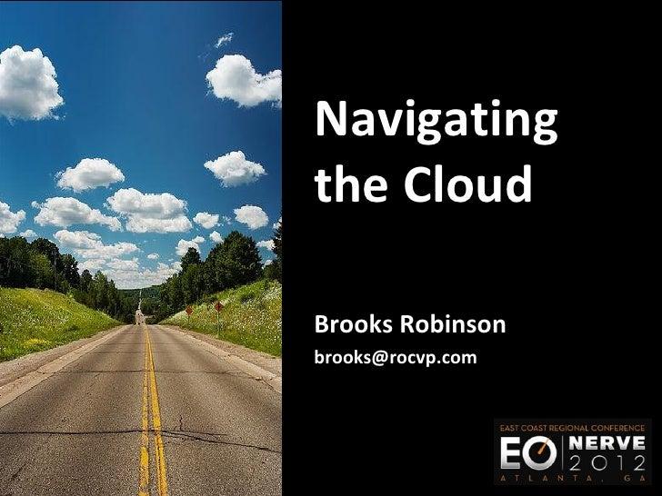 Navigatingthe CloudBrooks Robinsonbrooks@rocvp.com