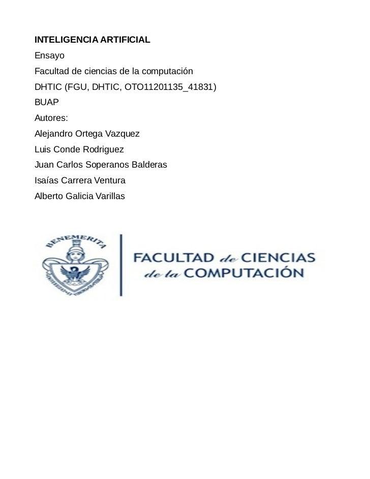 INTELIGENCIA ARTIFICIALEnsayoFacultad de ciencias de la computaciónDHTIC (FGU, DHTIC, OTO11201135_41831)BUAPAutores:Alejan...