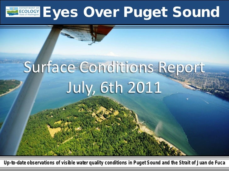 Eyes Over Puget Sound         Surface Conditions Report               July, 6th 2011Up-to-date observations of visible wat...
