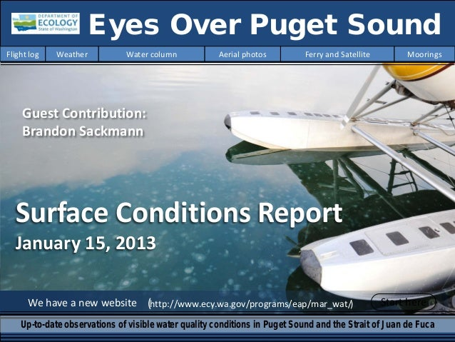 Surface Conditions Report January 15, 2013 We have a new website (http://www.ecy.wa.gov/programs/eap/mar_wat/) Eyes Over P...