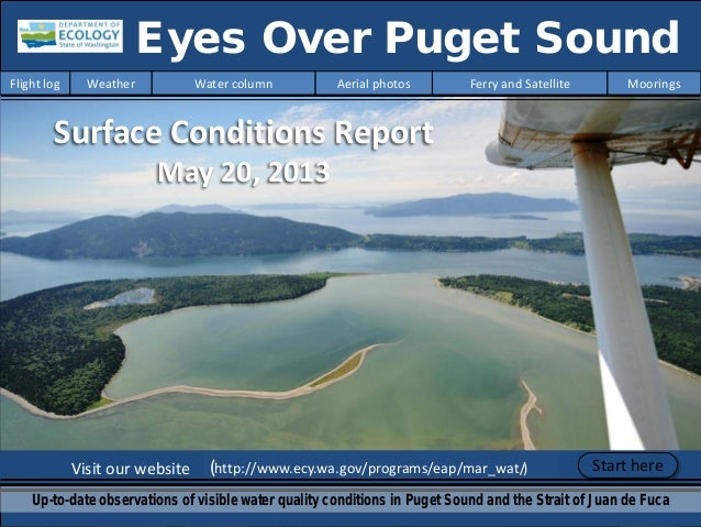 Visit our website (http://www.ecy.wa.gov/programs/eap/mar_wat/) Eyes Over Puget Sound Up-to-date observations of visible w...