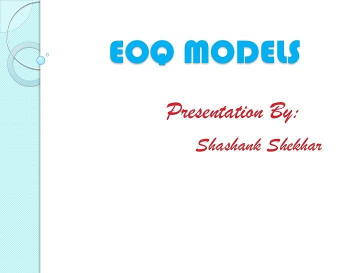 EOQ MODELS  Presentation By:     Shashank Shekhar