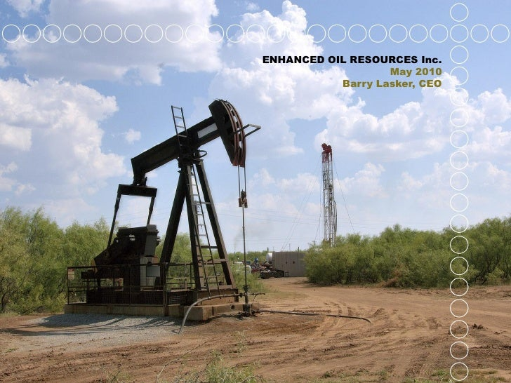 ENHANCED OIL RESOURCES Inc.                    May 2010            Barry Lasker, CEO