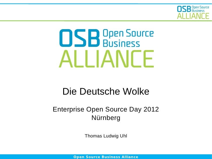 Die Deutsche WolkeEnterprise Open Source Day 2012            Nürnberg           Thomas Ludwig Uhl      Open Source Busines...